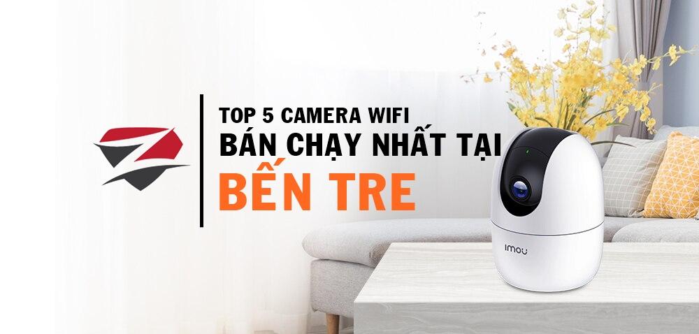 tóp 5 camera wifi bán chạy tại bến tre